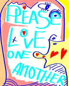 """""""Please love one another"""" >> Unique print (only one), 8x10"""" or larger starting at $35. Contact >> www.mattvaillette.com/contact"""