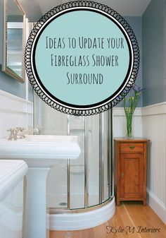 Fibreglass Shower Surround : 5 Bathroom Update Ideas. Whether your bathroom has a corner shower, walk in or tub/shower combo - awesome and budget friendly ideas - Kylie M Interiors