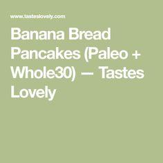 Banana Bread Pancakes (Paleo + Whole30) — Tastes Lovely