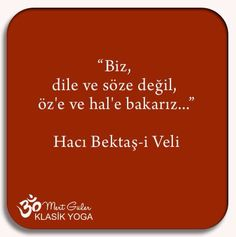 ''Biz, dile ve söze değil, öz'e ve hal'e bakarız...''  Hacı Bektaş Veli Writer Quotes, Book Writer, Allah Islam, Sufi, Eminem, Karma, Psychology, Meditation, Inspirational Quotes