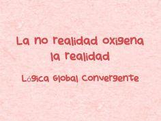La no realidad oxigena la realidad. Lógica Global Convergente.