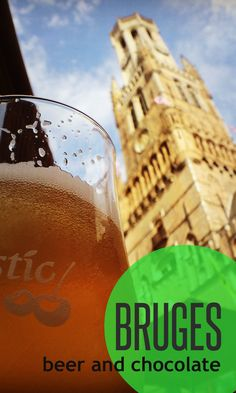 Bruges, Belgium - for chocolate and beer lovers!