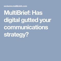 MultiBrief: Has digital gutted your communications strategy?