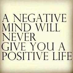 A negative mind will never give you a positive life - Zig Ziglar