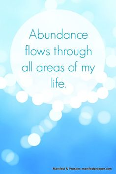 "Abundance affirmation: ""Abundance flows through all areas of my life."" http://www.lawofatractions.com/sp/"