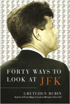Forty Ways to Look at JFK: Gretchen Rubin: 9780345450494: Amazon.com: Books