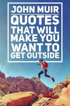 47558efe9eee69 These John Muir Quotes will inspire you to get outside