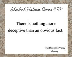 nothing more deceptive than an obvious fact (sherlock holmes quote)