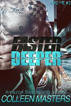 Faster Deeper (Take Me...#2) (New Adult Bad Boy Racer Novel) by Colleen Masters, http://www.amazon.com/dp/B00H1CPXP2/ref=cm_sw_r_pi_dp_xHIVsb09HAVA3