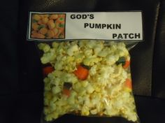 God's Pumpkin Patch    Snack For Kids  Matthew 9:38 -Pray ye therefore the Lord of the harvest,  that he will send forth labourers into his harvest.          * Pumpkin Patch Template  (printable version)      * Ziplock Bag      * Stapler      * Popcorn      * Candy Corn and Candy Corn Pumpkins      * Laminate - Optional