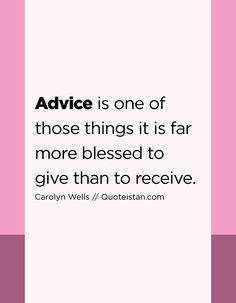 Advice is one of those things it is far more blessed to give than to receive. Advice Quotes, Life Quotes, Far More, Motivational, Inspirational Quotes, Quote Of The Day, Affirmations, Blessed, Sayings