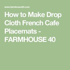 How to Make Drop Cloth French Cafe Placemats - FARMHOUSE 40