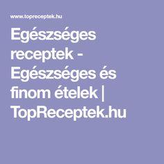 Egészséges receptek - Egészséges és finom ételek   TopReceptek.hu