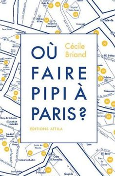 Où faire pipi à Paris ? : Guide de 200 toilettes accessibles au public: Amazon.fr: Cécile Briand: Livres