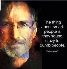 """""""Die Menschen, die verrückt genug sind, zu glauben, sie könnten die Welt verändern, sind diejenigen, die es tun"""", Steve Jobs"""