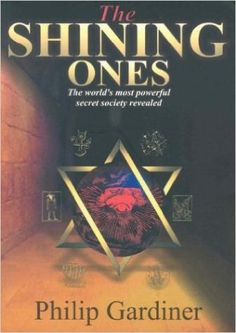 The Shining Ones: The World's Most Powerful Secret Society Revealed: Philip Gardiner: 9781904126003: Amazon.com: Books