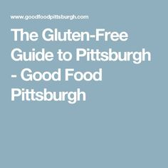 The Gluten-Free Guide to Pittsburgh - Good Food Pittsburgh