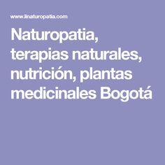 Naturopatia, terapias naturales, nutrición, plantas medicinales Bogotá