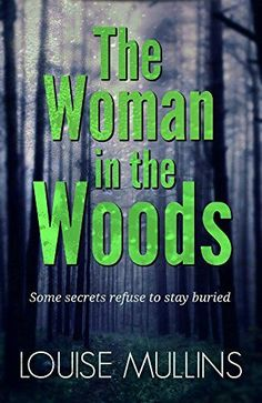 The Woman in the Woods: a compelling new psychological thriller by [Mullins, Louise]