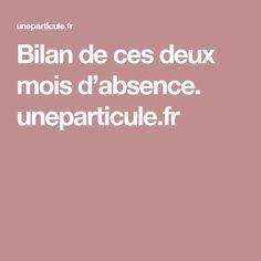 Bilan de ces deux mois d'absence.    uneparticule.fr