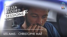 """Nouvelle Ford Fiesta - Christophe Maé, """"Les amis"""" #FiestaSessionsbyFord ..."""