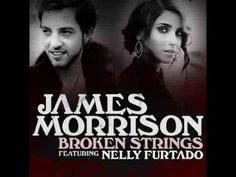 "Broken String - James Morrison and Nelly Furtado. My favorite ""Nelly"" song next to try."