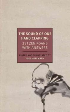 When The Sound of One Hand Clapping came out in Japan in 1916 it caused a scandal. Zen was a secretive practice, its wisdom relayed from master to novice in strictest privacy. That a handbook existed