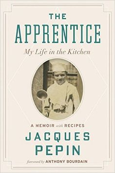 The Apprentice: My Life in the Kitchen: Jacques Pépin: 9780544657496: Amazon.com: Books