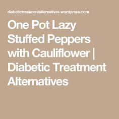 One Pot Lazy Stuffed Peppers with Cauliflower   Diabetic Treatment Alternatives