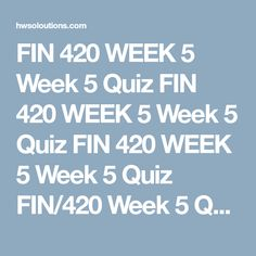 FIN 420 WEEK 5 Week 5 Quiz FIN 420 WEEK 5 Week 5 Quiz FIN 420 WEEK 5 Week 5 Quiz FIN/420 Week 5 Quiz  Early retirement from an employer would be most beneficial for a person expecting to live longer than the average life expectancy. True False A tax that requires a higher-income person to pay a higher percentage of his or her income in taxes is called a ____ tax. progressive regressive proportional marginal An irrevocable trust cannot be changed or undone by the grantor during his or her…