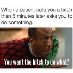 Patients allllways come around when they need something..