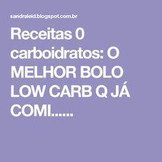 Receitas 0 carboidratos: O MELHOR BOLO LOW CARB Q JÁ COMI......