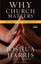 Why Church Matters: Discovering Your Place in the Family of God by Joshua Harris//Wishlist I Love Books, Used Books, Books To Read, Sara Groves, Joshua Harris, Why Read, Church Ministry, Book Annotation, Christian Life