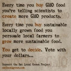Support GMO proliferation or sustainable food from local farmers.   It's in your hands!