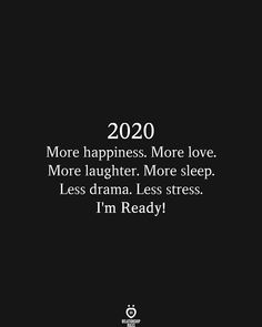 2020 More happiness. More love. More laughter. More sleep. Less drama. Less stress. I'm Ready! 2020 More happiness. More love. More laughter. More sleep. Less drama. Less stress. I'm Ready! New Year Motivational Quotes, Happy New Year Quotes, Quotes About New Year, Happy New Year 2020, Mood Quotes, Inspirational Quotes, Im Happy Quotes, New Year New Me, Wisdom Quotes