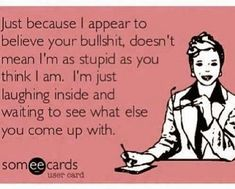 Check out: Funny Ecards - Just because. One of our funny daily memes selection. We add new funny memes everyday! Bookmark us today and enjoy some slapstick entertainment! Great Quotes, Me Quotes, Funny Quotes, Funny Memes, Inspirational Quotes, Funny Signs, Witty Memes, Work Quotes, Sarcastic Quotes