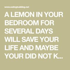 A LEMON IN YOUR BEDROOM FOR SEVERAL DAYS WILL SAVE YOUR LIFE AND MAYBE YOUR DID NOT KNOW IT! WE'LL TELL YOU WHY! - Eating Building
