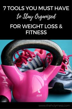 7 Tools You Must Have to Stay Organized for Weight Loss and Fitness Success|The Holy Mess