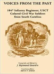 Amazon.com: Voices from the Past: 104th Infantry Regiment, Usct, Colored Civil War Soldiers from South Carolina (9780788407185): J. Raymond Gourdin: Books