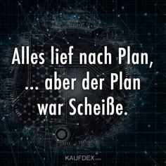 Alles lief nach Plan, … aber der Plan war Scheiße.
