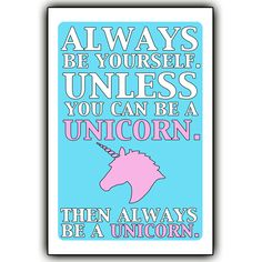 Always be yourself. Unless you can be a unicorn. Then always be a unicorn. - 12x18 print