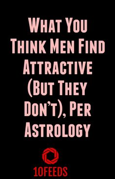 What You Think Men Find Attractive (But They Don't), Per Astrology by 10Feeds Blog - The Zodiac Experts Blog #astrology #Horoscopes #IndianZodiac New Zodiac Signs, Zodiac Sign Quiz, Scorpio Zodiac Facts, Aries Sign, Zodiac Sign Traits, Zodiac Signs Horoscope, Zodiac Memes, Zodiac Mind, Horoscopes