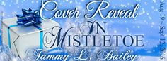 Tome Tender: Tammy L. Bailey's IN MISTLETOE Cover Reveal & Giveaway
