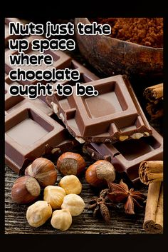 Nuts just take up space where chocolate ought to be.    www.dark-chocolate-diet.com