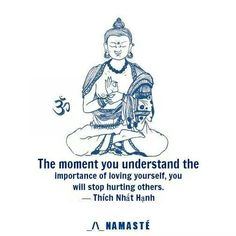 """#love """"The moment you understand the need to love yourself, you will stop hurting others."""" Thich Nhat Han http://www.positivewordsthatstartwith.com/"""