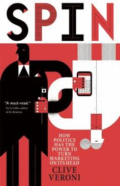 """""""Spin : how politics has the power to turn marketing on its head"""" / by Clive Veroni"""