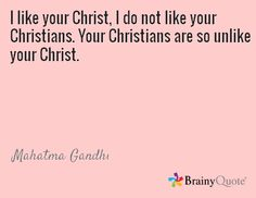 I like your Christ, I do not like your Christians. Your Christians are so unlike your Christ. Brainy Quotes, Great Quotes, I Like You, Mahatma Gandhi, My Goals, Christians, Thought Provoking, Stencils, Engagement