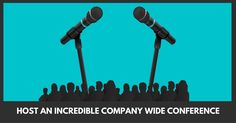 HOST AN INCREDIBLE COMPANY WIDE CONFERENCE