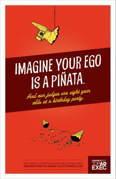 Canada's Next Top Ad Exec - Imagine your ego is a pinata. And our judges eight years olds at a birthday party. #advertising #print #ad