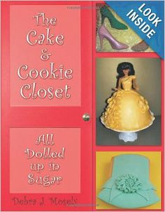 The Cake & Cookie Closet: All Dolled Up in Sugar: Debra J. Mosely: Women love clothes, shoes, handbags, hats, and accessories, and you'll find all of these in an edible form when you come into my Cake & Cookie Closet. Beautiful fondant and butter cream cake designs, cupcakes, and fondant-covered sugar cookie designs will be a feast to your eyes and tempt your taste buds.